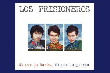 Los Prisioneros – Ni por la razón ni por la fuerza
